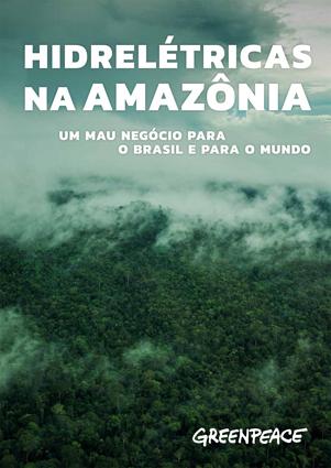Relatório Hidrelétricas na Amazônia - Um mau negócio para o Brasil e para o mundo.